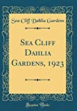 Amazon / Forgotten Books: Sea Cliff Dahlia Gardens, 1923 Classic Reprint (Sea Cliff Dahlia Gardens)