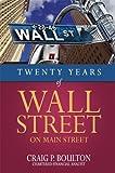 Twenty Years of Wall Street on Main Street, Craig P. Boulton, 1603888284