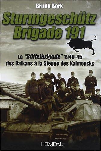 Livres gratuits en ligne Sturmgeschütz Brigade 191 : La Büffelbrigade de 1940-1945 des Balkans à la steppe des Kalmouks pdf, epub