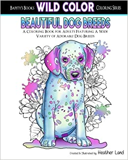Amazon Beautiful Dog Breeds Adult Coloring Book Wild Color Volume 2 9781519753045 Heather Land Books
