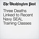 Three Deaths Linked to Recent Navy SEAL Training Classes | Thomas Gibbons-Neff,Adam Goldman,Dan Lamothe