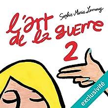 L'art de la guerre 2 | Livre audio Auteur(s) : Sophie-Marie Larrouy Narrateur(s) : Sophie-Marie Larrouy