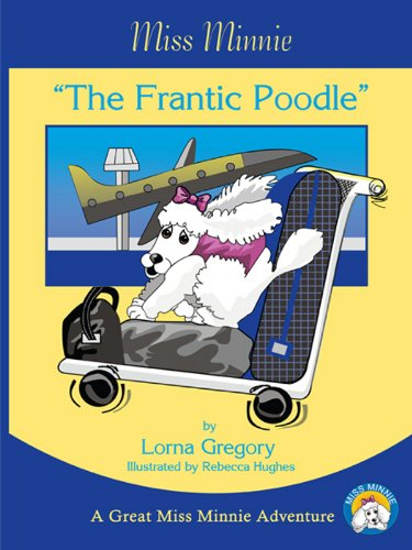 Miss Minnie: The Frantic Poodle (Great Miss Minnie Adventures Book 1)