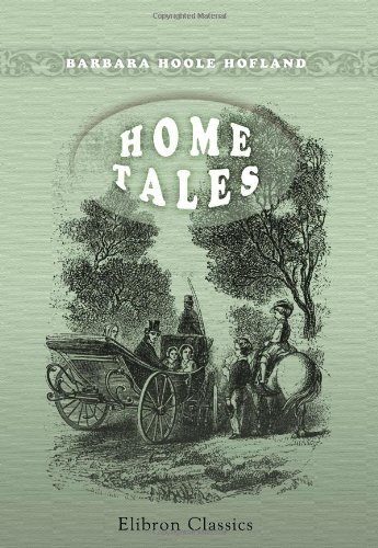 Download Home Tales: Including The Affectionate Brothers; The Sisters; The Blind Farmer and His Children PDF