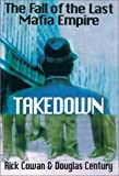 img - for By Douglas Century - Takedown: The Fall of the Last Mafia Empire (1905-07-09) [Hardcover] book / textbook / text book