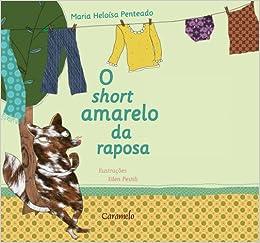 O Short Amarelo da Raposa (Em Portuguese do Brasil): Maria Heloisa de Almeida Penteado: 9788573406306: Amazon.com: Books