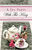 A Tea Party with the King, Elizabeth Foy, 1607910160