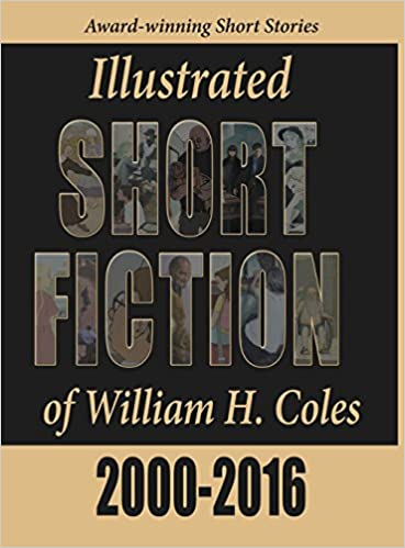Illustrated Short Fiction Of William H Coles 2000 2016 William H