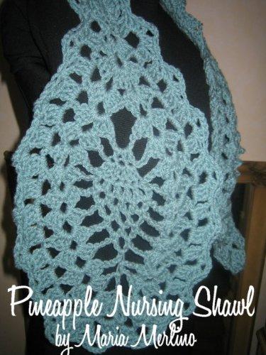 Crochet Pineapple Nursing Shawl Pattern (The Crochet Works of Maria Merlino Book 2)