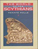 The World of the Scythians, Renate Rolle, 0520068645