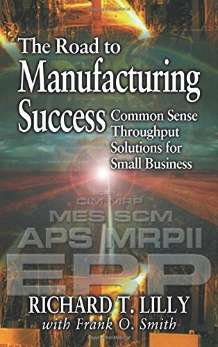 The Road to Manufacturing Success:  Common Sense Throughput Solutions for Small Business