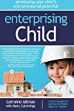 Enterprising Child - Developing Your Child's Entrepreneurial Potential, Lorraine Allman and Mary Cummings, 1781330093
