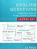 English Questions: Practice Drills in All Active Tenses - Answer Key