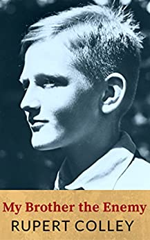 My Brother the Enemy: Nazi Historical Fiction by [Colley, Rupert]