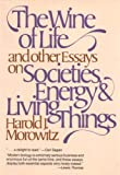 The Wine of Life : And Other Essays on Societies, Energy and Living Things, Morowitz, Harold J., 0312882270