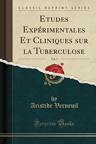 Etudes Expérimentales Et Cliniques sur la Tuberculose, Vol. 3 (Classic Reprint) (French Edition)