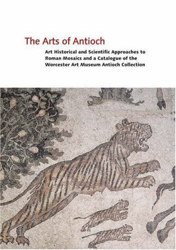 The Arts of Antioch: Art Historical and Scientific Approaches to Roman Mosaics and a Catalogue of the Worcester Art Museum Antioch Collection (v. 2) - Worcester Mall