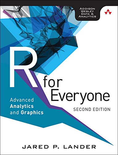 R for Everyone: Advanced Analytics and Graphics (2nd Edition) (Addison-Wesley Data & Analytics Series) by Addison-Wesley Professional