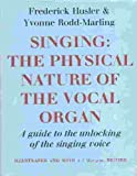 Singing: The Physical Nature of the Vocal Organ. A Guide to the Unlocking of the Singing Voice