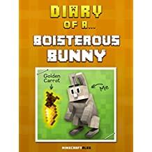 Diary of a Boisterous Bunny [An Unofficial Minecraft Book] (Minecraft Tales Book 71)