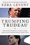 Trumping Trudeau: How Donald Trump will change Canada even if Justin Trudeau doesnt know it yet