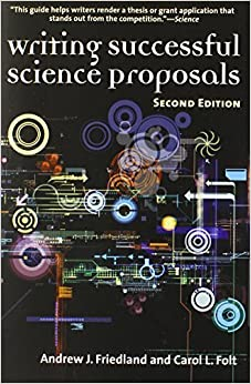 Writing Successful Science Proposals, Second Edition 2nd edition by Friedland, Andrew, Folt, Professor Carol L (2009)