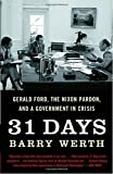 : 31 Days: Gerald Ford, the Nixon Pardon and A Government in Crisis