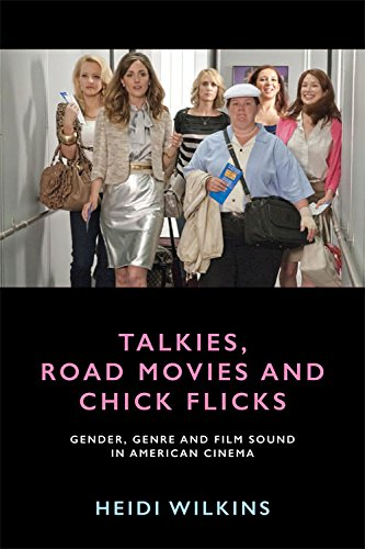 Talkies, Road Movies and Chick Flicks: Gender, Genre and Film Sound in American Cinema