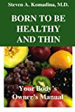 Born to Be Healthy and Thin, Steven A. Komadina, 1419617532