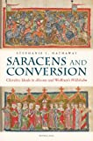 Saracens and Conversion : Chivalric Ideals in Aliscans and Wolfram's Willehalm, Hathaway, Stephanie L., 3034307810