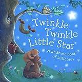 Twinkle, Twinkle Little Star: A Bedtime Book of Lullabies