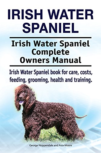 Irish Water Spaniel Dog. Irish Water Spaniel dog book for costs, care, feeding, grooming, training and health. Irish Water Spaniel dog Owners ()