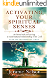 Activating Your Spiritual Senses: A closer look at having a supernatural relationship with God