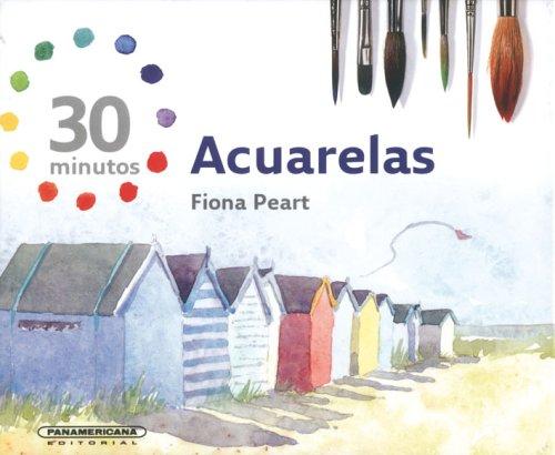 Descargar Libro Acuarelas/ Watercolors: 30 Minutos/ 30 Minutes Fiona Peart