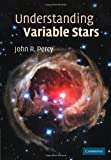 Understanding Variable Stars, John R. Percy, 1107403707