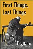 First Things, Last Things, Eric Hoffer, 1933435275