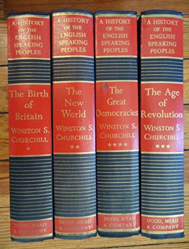 A History Of The English Speaking Peoples. Four Volume Set  comprising The Birth Of Britain, The New World, The Age Of Revolution, and The Great Democracies.