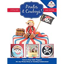 Pirates & Cowboys: Cute & Easy Cake Toppers for any Pirate Party or Cowboy Celebration! (Cute & Easy Cake Toppers Collection) (Volume 6)