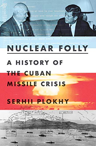 Book Cover: Nuclear Folly: A History of the Cuban Missile Crisis