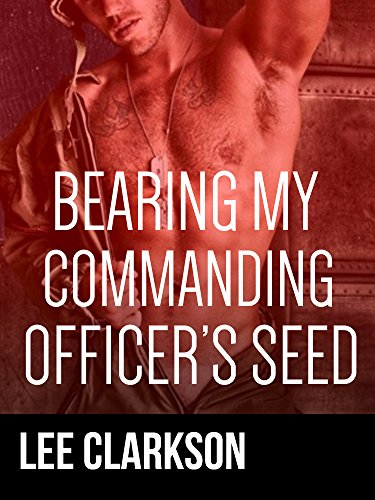 Bearing My Commanding Officer's Seed [gay military older younger soldier MPreg erotic romance]