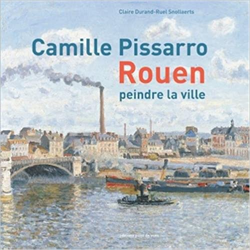 Camille Pissarro - Rouen- peindre la ville