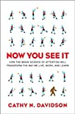 img - for Now You See It How the Brain Science of Attention Will Transform the Way We Live, Work, and Learn by Davidson, Cathy N. [Viking Adult,2011] [Hardcover] book / textbook / text book