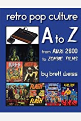 Retro Pop Culture A to Z: From Atari 2600 to Zombie Films Paperback