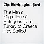 The Mass Migration of Refugees from Turkey to Greece Has Stalled | William Booth,Zakaria Zakaria