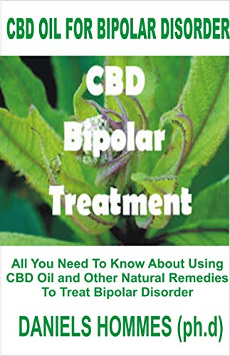 (CBD OIL FOR BIPOLAR DISORDER:  All You Need To Know About Using CBD Oil and Other Natural Remedies To Treat Bipolar)
