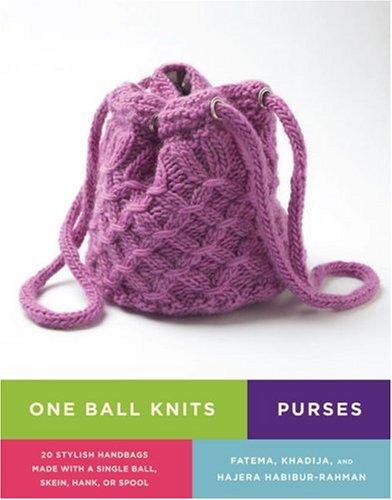 One Ball Knits Purses: 20 Stylish Handbags Made with a Single Ball, Skein, Hank, Or Spool
