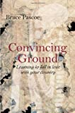 Convincing Ground : Learning to Fall in Love with Your Country, Pascoe, Bruce, 0855755490