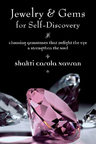 - Jewelry & Gems for Self-Discovery: Choosing Gemstones that Delight the Eye & Strengthen the Soul