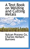 A Text Book on Welding and Cutting Metals, Vulcan Process Co, 1110256213