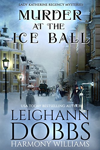 (Murder at the Ice Ball (Lady Katherine Regency Mysteries Book 3))